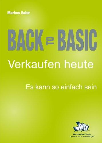 BACK TO BASIC Verkaufen heute – Es kann so einfach sein